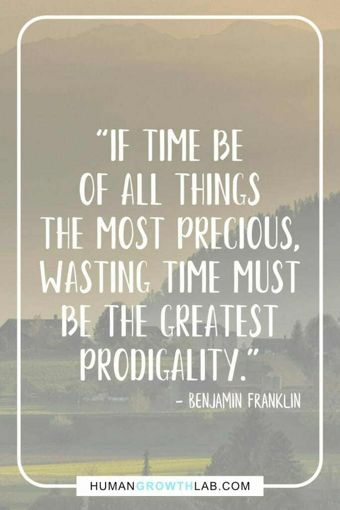 """Benjamin Franklin quote on wasting time - """"If time be of all things the most precious, wasting time must be the greatest prodigality."""""""
