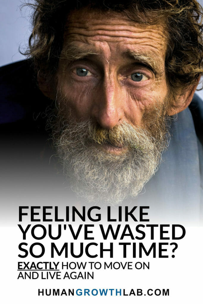 Feeling like you've wasted so much time? Exactly how to move on and live again