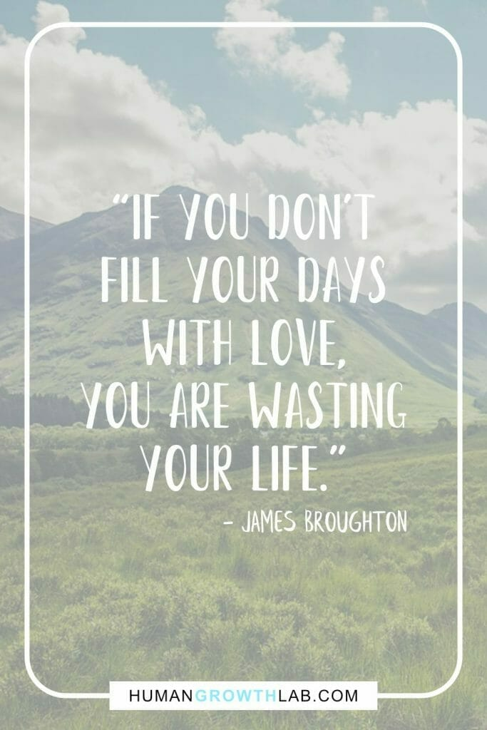 """James Broughton quote on wasting your life - """"If you don't fill your days with love, you are wasting your life."""""""