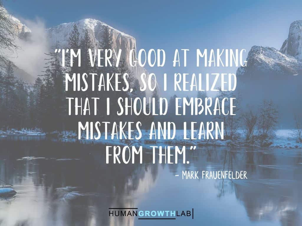"""Mark Frauenfelder quote on learning from your mistakes - """"I'm very good at making mistakes, so I realized that I should embrace mistakes and learn from them."""""""