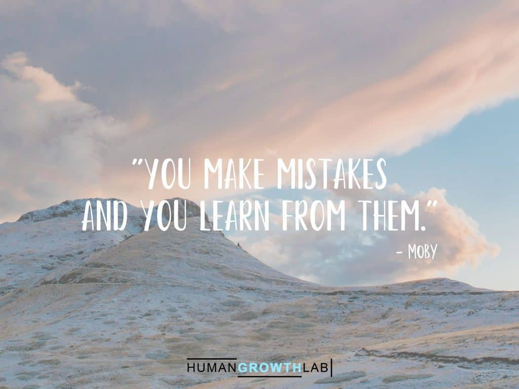 """Moby quote on learning from your mistakes - """"You make mistakes and you learn from them."""""""