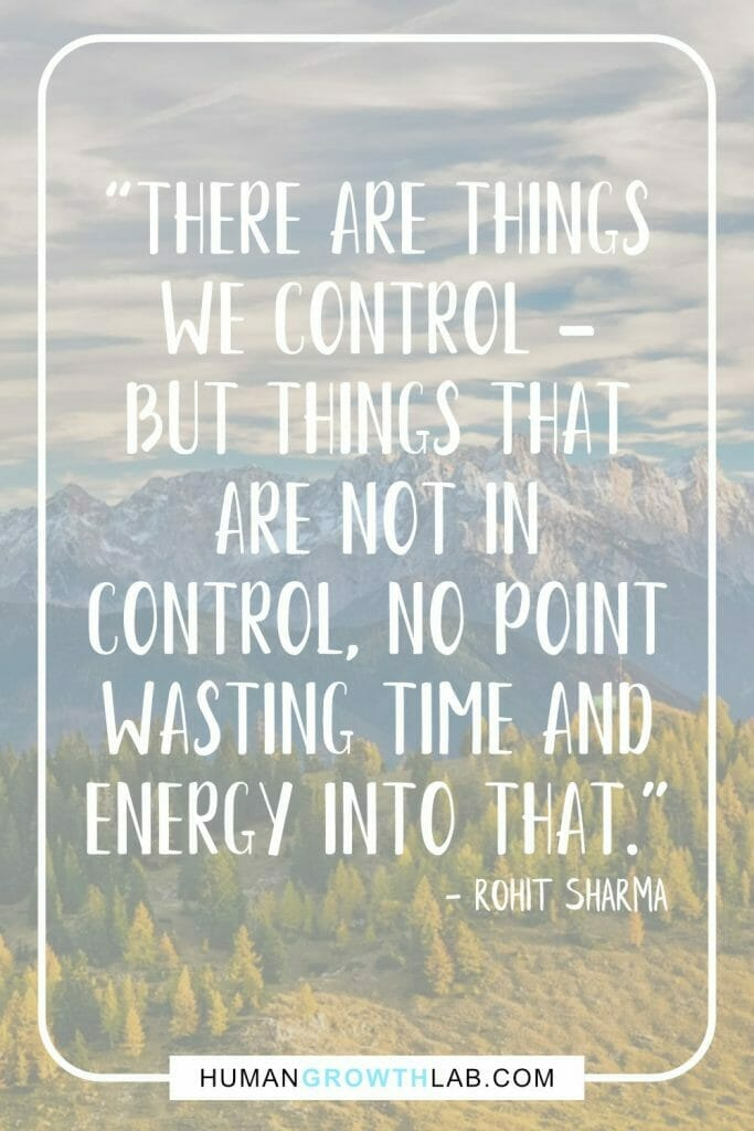 """Rohit Sharma quote on wasting time on unimportant things - """"There are things we control - but things that are not in control, no point wasting time and energy into that."""""""