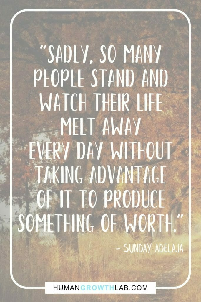 """Sunday Adelaja quote on wasting life - """"Sadly, so many people stand and watch their life melt away every day without taking advantage of it to produce something of worth."""""""