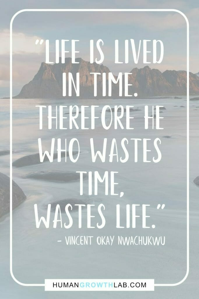 """Vincent Okay Nwachukwu quote on wasted life - """"Life is lived in time. Therefore he who wastes time, wastes life."""""""