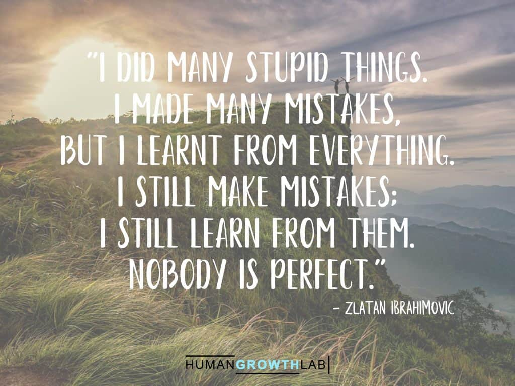 """Zlatan Ibrahimovic quote on learning from your mistakes - """"I did many stupid things. I made many mistakes, but I learnt from everything. I still make mistakes; I still learn from them. Nobody is perfect."""""""