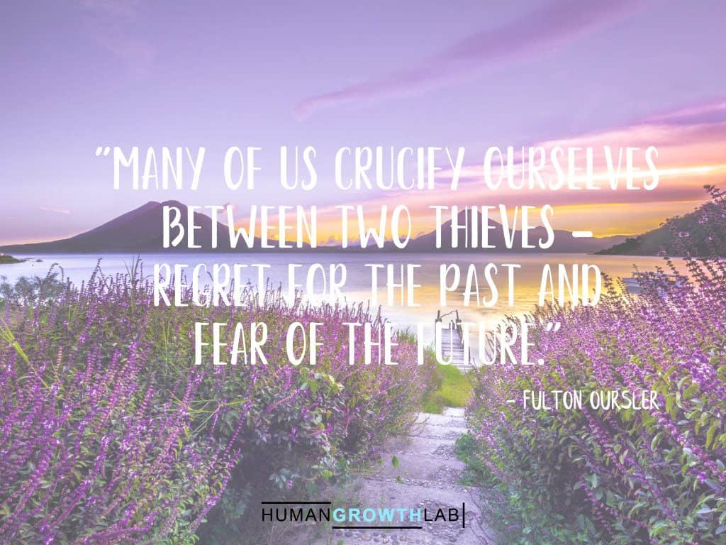 """Fulton Oursler quote on regret - """"Many of us crucify ourselves between two thieves - regret for the past and fear of the future."""""""