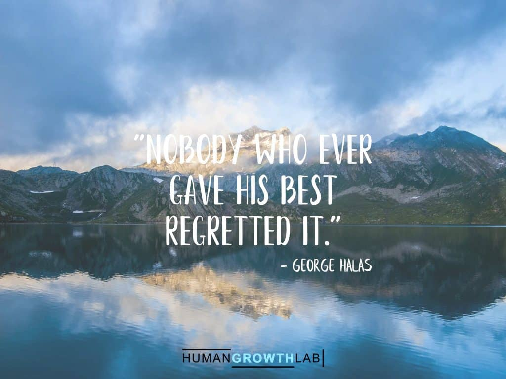 """George Halas quote on regrets - """"Nobody who ever gave his best regretted it."""""""