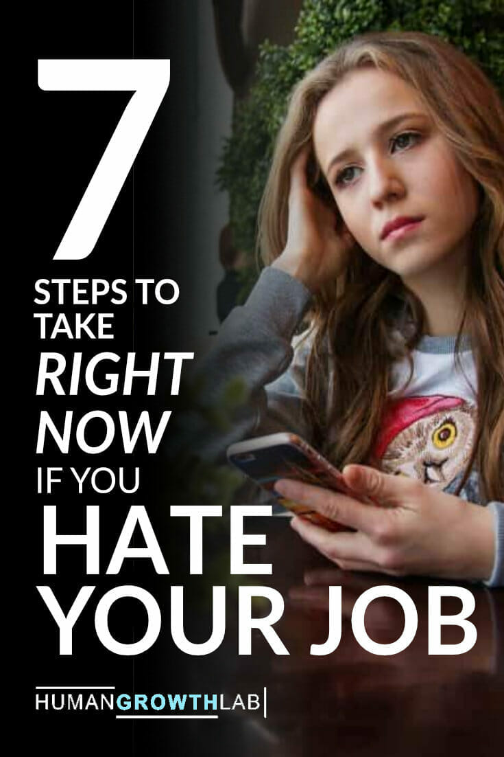 """If you're sitting there thinking """"I hate my job"""" and you just want to find a way out, then this guide is for you! Find out the EXACT steps to take to get yourself living the life you deserve NOW! #jobs #work #happiness #lifetips via @humangrowthlab"""