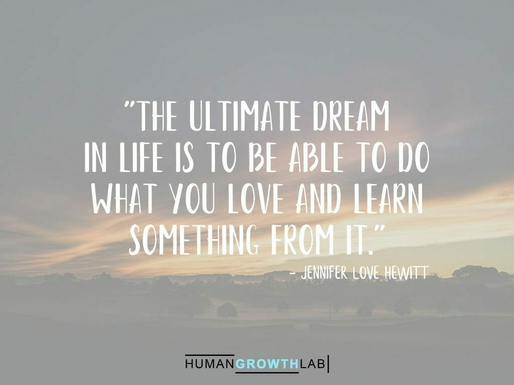 """Jennifer Love Hewitt on the ultimate dream of doing what you love - """"The ultimate dream in life is to be able to do what you love and learn something from it."""""""