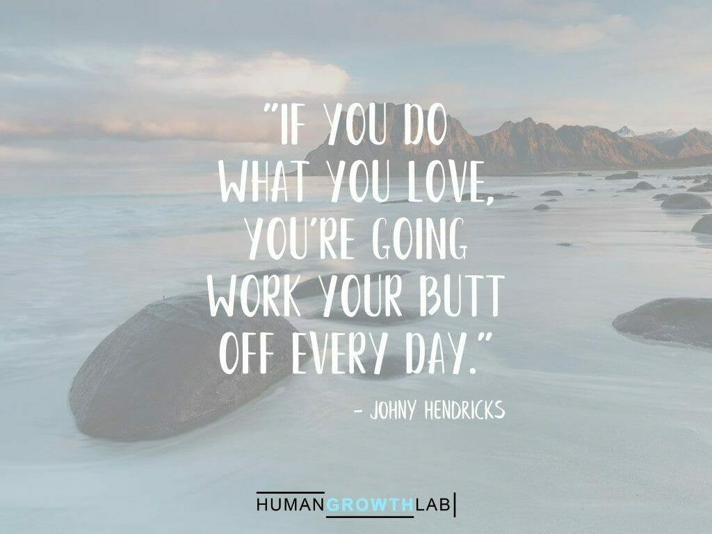 """Johny Hendricks quote on doing what you love - """"If you do what you love, you're going work your butt off every day."""""""