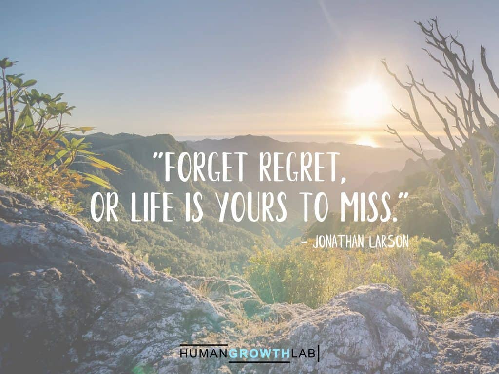 """Jonathan Larson quote on regret - """"Forget regret, or life is yours to miss."""""""