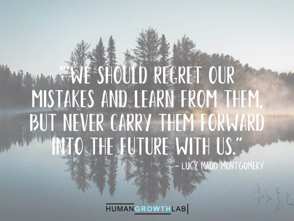 """Lucy Maud Montgomery quote on regrets - """"'We should regret our mistakes and learn from them, but never carry them forward into the future with us."""""""