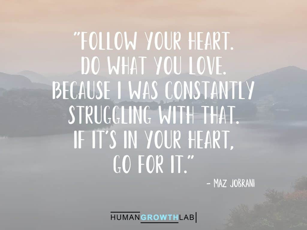 """Maz Jobrani quote on following your heart - """"Follow your heart. Do what you love. Because I was constantly struggling with that. If it's in your heart, go for it."""""""