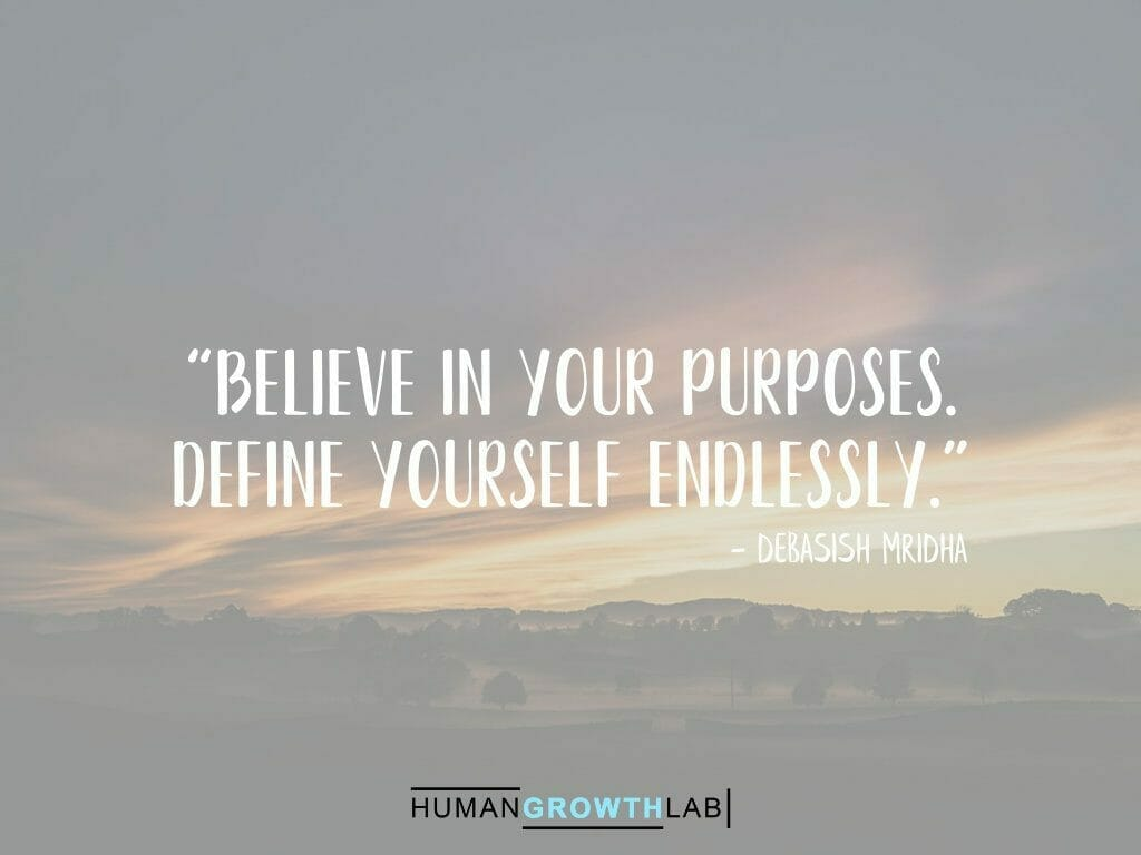 """Debasish Mridha quote on defining yourself - """"Believe in your purposes. Define yourself endlessly."""""""