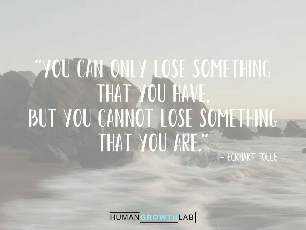 """Eckhart Tolle quote on defining yourself - """"You can only lose something that you have, but you cannot lose something that you are."""""""