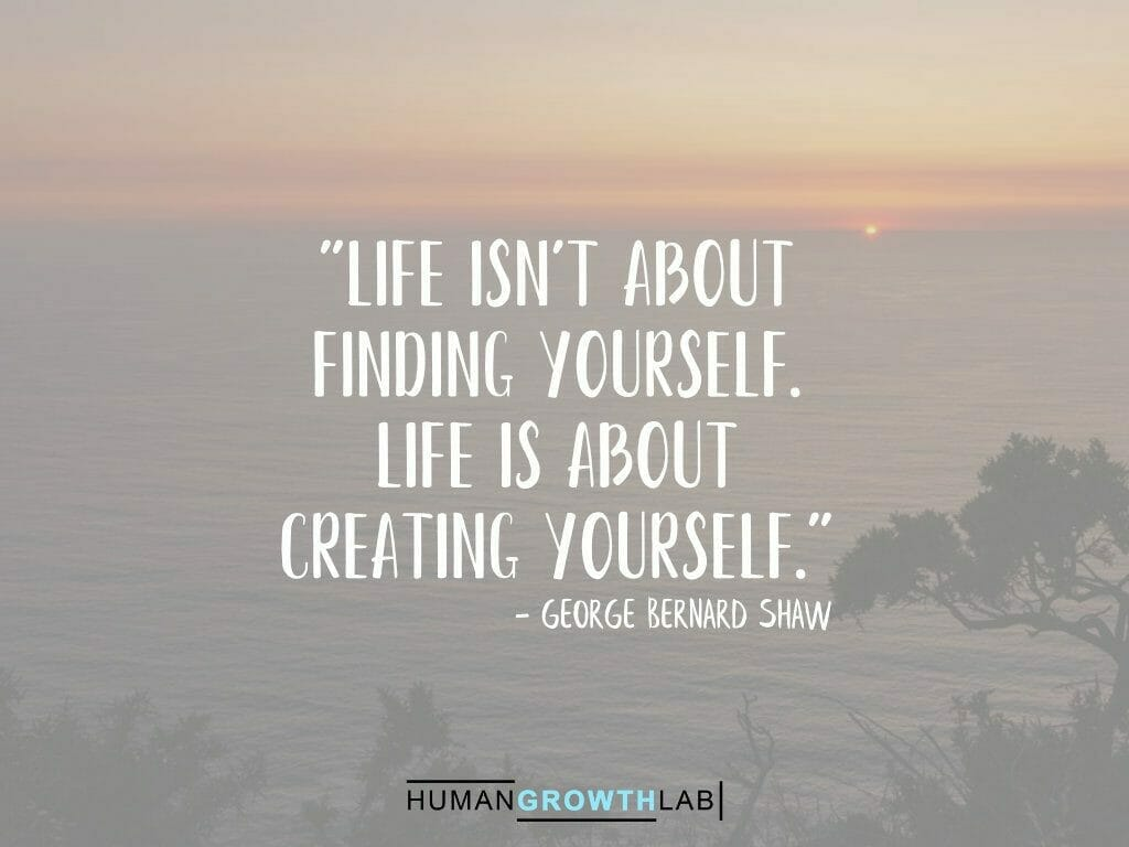 """George Bernard Shaw quote on defining yourself - """"Life isn't about finding yourself. Life is about creating yourself."""""""
