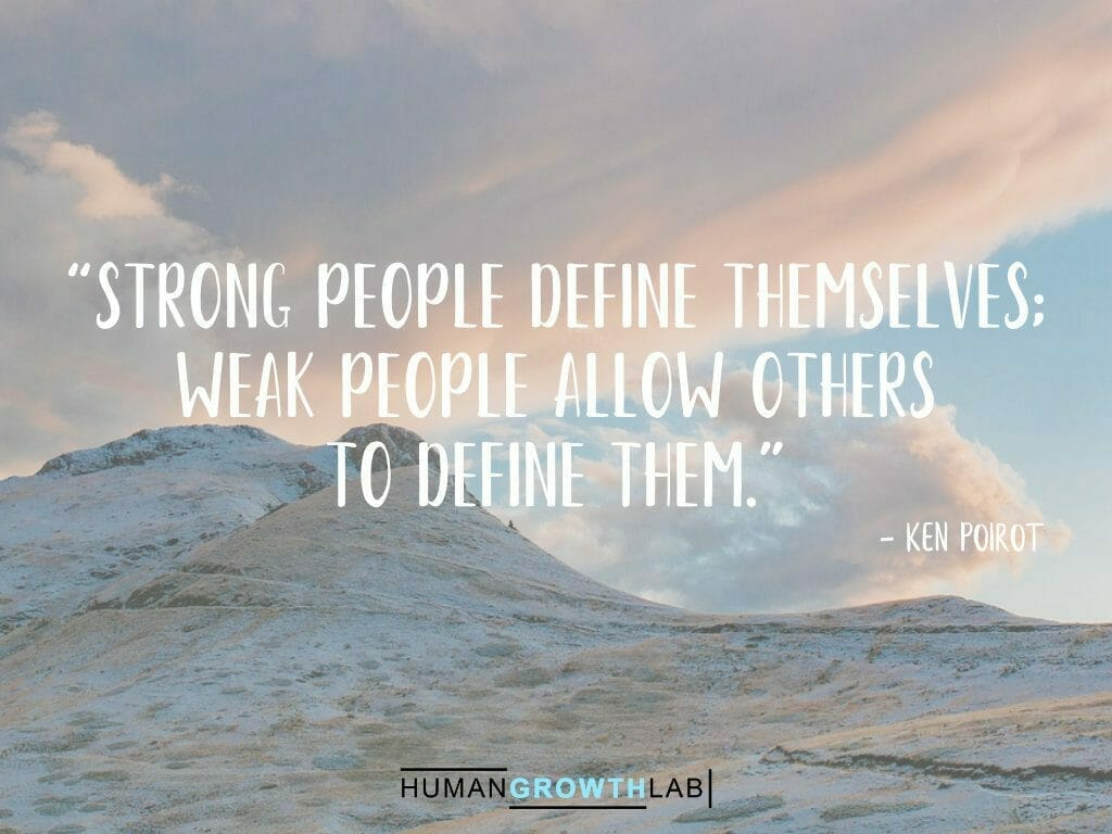 """Ken Poirot quote on defining yourself - """"Strong people define themselves; weak people allow others to define them."""""""