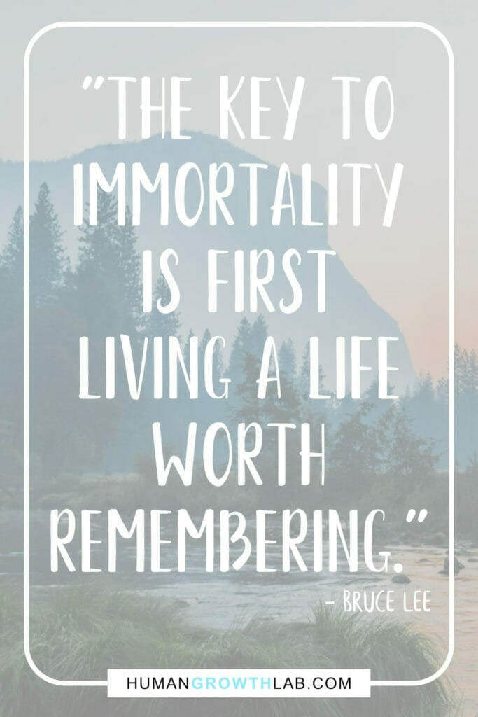 """Bruce Lee quote on living life to the full - """"The key to immortality is first living a life worth remembering."""""""
