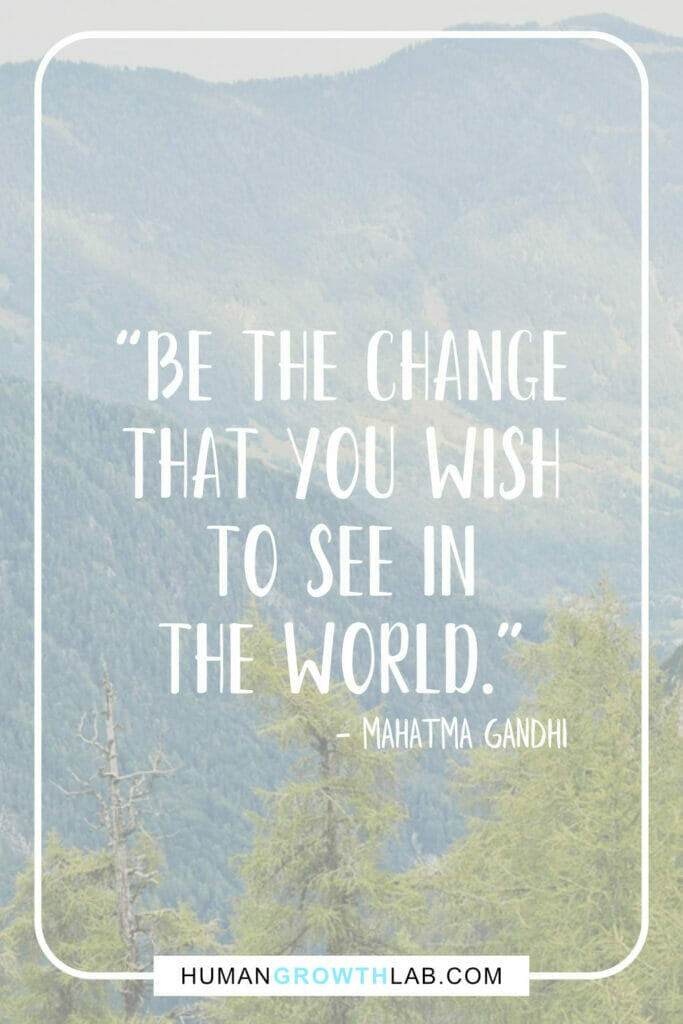 """Mahatma Gandhi inspirational quote - """"Be the change that you wish to see in the world."""""""