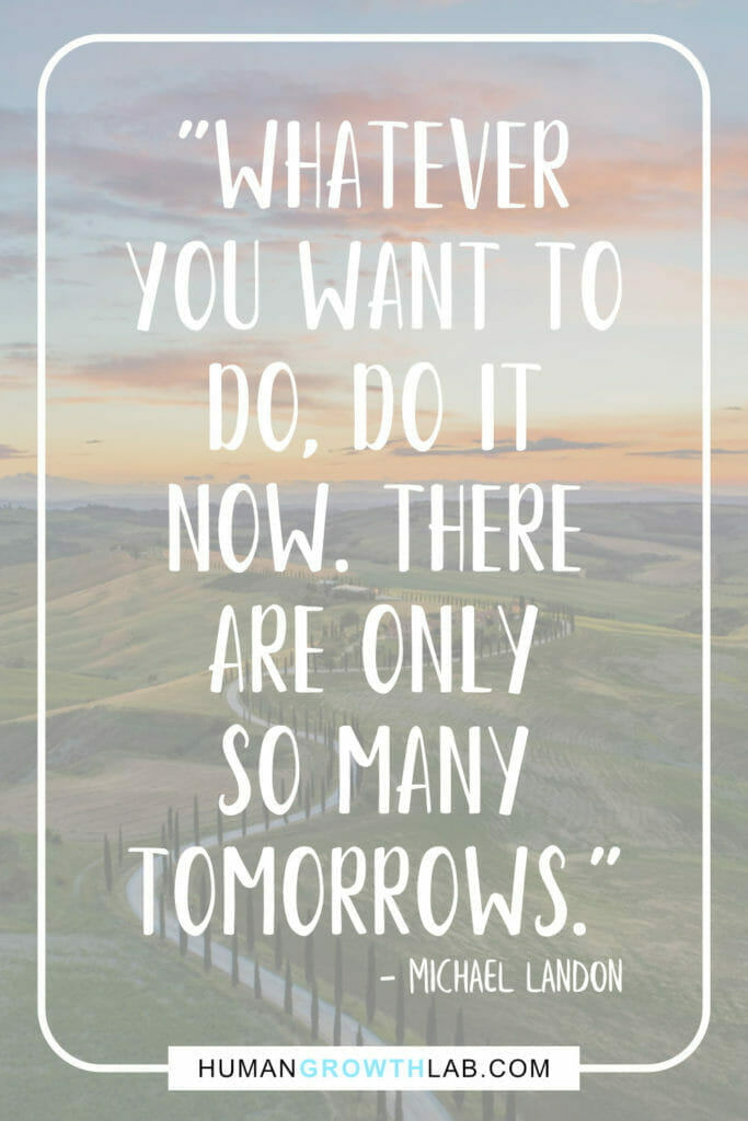 """Michael Landon quote that relates to the Solomon Grundy poem meaning on doing what you want now - """"Whatever you want to do, do it now. There are only so many tomorrows."""""""