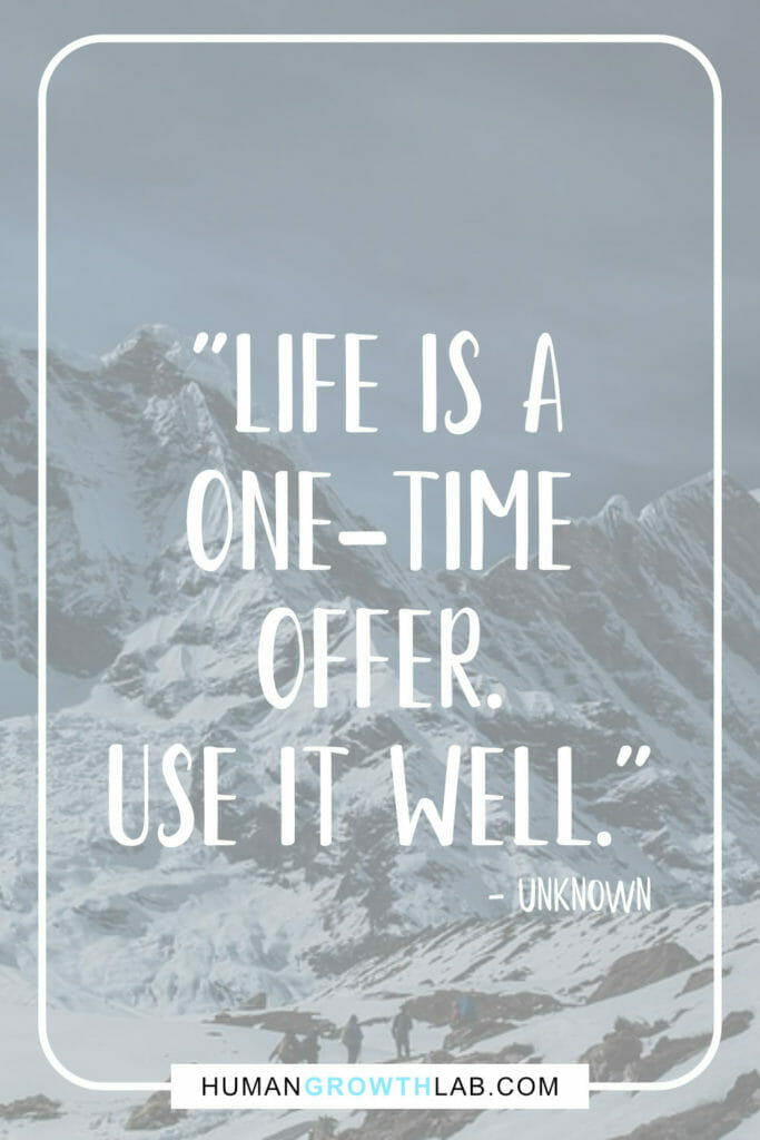 """Quote on using life well and only getting to live once - """"Life is a one-time offer. use it well."""""""