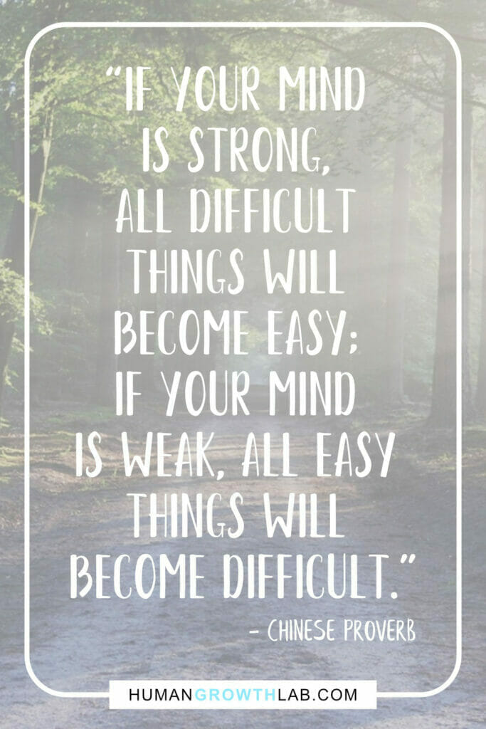 """Chinese proverb about success - """"If your mind is strong, all difficult things will become easy; if your mind is weak, all easy things will become difficult."""""""