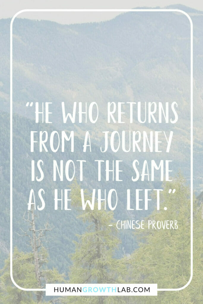 """Chinese saying about success - """"He who returns from a journey is not the same as he who left."""""""
