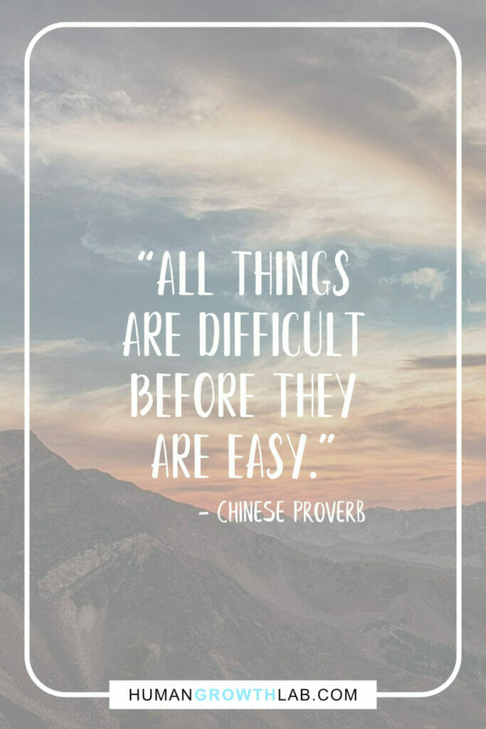 """Chinese saying on success - """"All things are difficult before they are easy."""""""