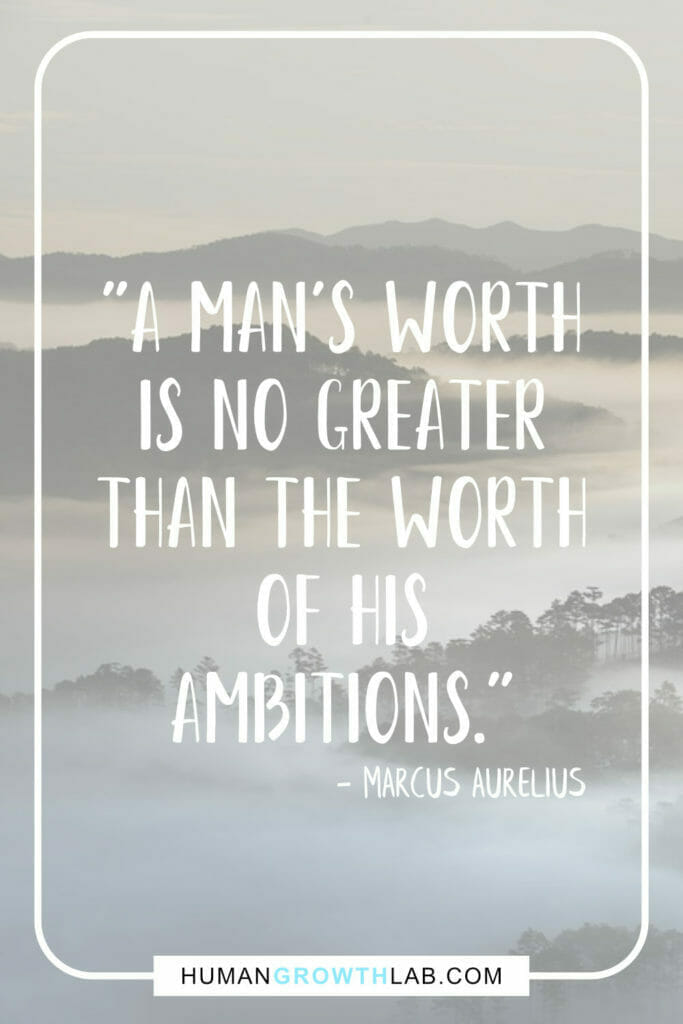"""Marcus Aurelius quote on having ambition in life - """"A man's worth is no greater than the worth of his ambitions."""""""