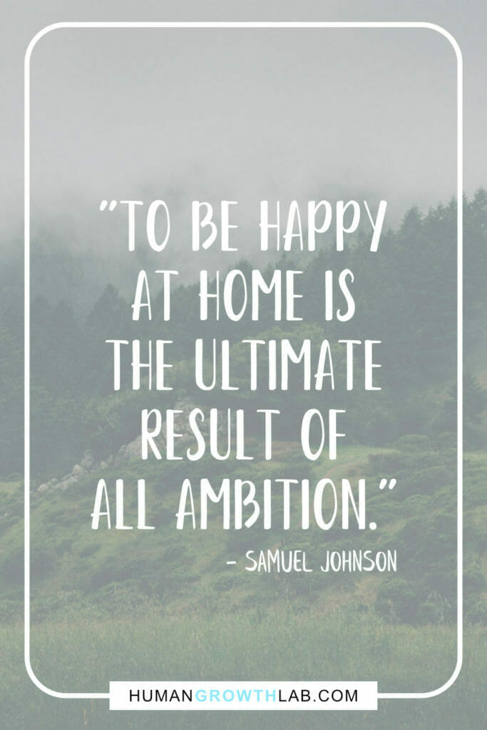 """Samuel Johnson quote on my ambition in life - """"To be happy at home is the ultimate result of all ambition."""""""