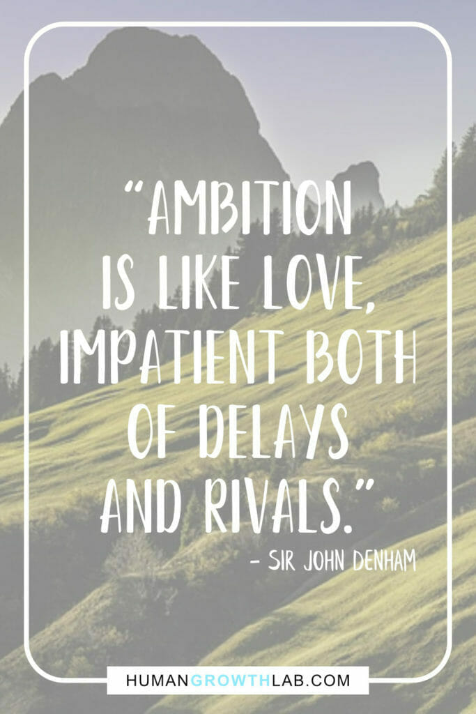 """Sir John Denham quote on why you need an ambition in life - """"Ambition is like love, impatient both of delays and rivals."""""""