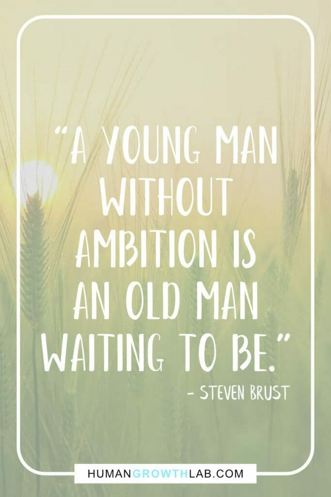 """Steven Brust quote on why you need an ambition - """"A young man without ambition is an old man waiting to be."""""""