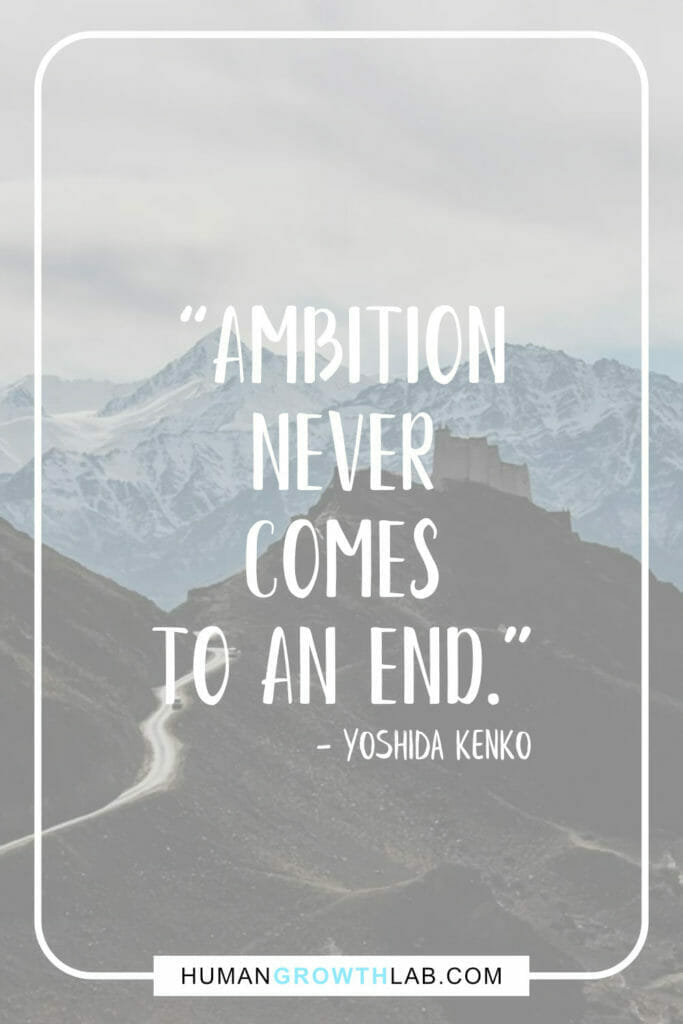 """Yoshida Kenko quote on my ambition in life - """"Ambition never comes to an end."""""""