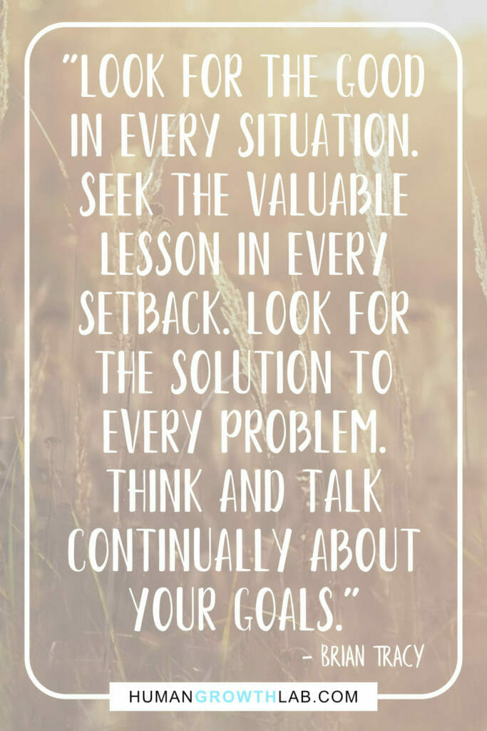 """Brian Tracy quote on mindset and positivity - """"Look for the goodin every situation.Seek the valuablelesson in everysetback. Look forthe solution toevery problem.Think and talkcontinually aboutyour goals."""""""