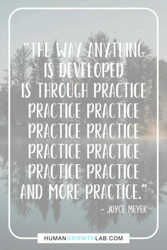 """Joyce Meyer quote on practice and getting good at something - """"The way anything is developed is through practice practice practice practice practice practice practice practice practice and more practice."""""""