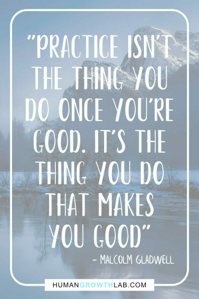 """Malcolm Gladwell quote on not being good at something and practise - """"Practise isn't the thing you do once you're good. It's the thing you do that makes you good."""""""