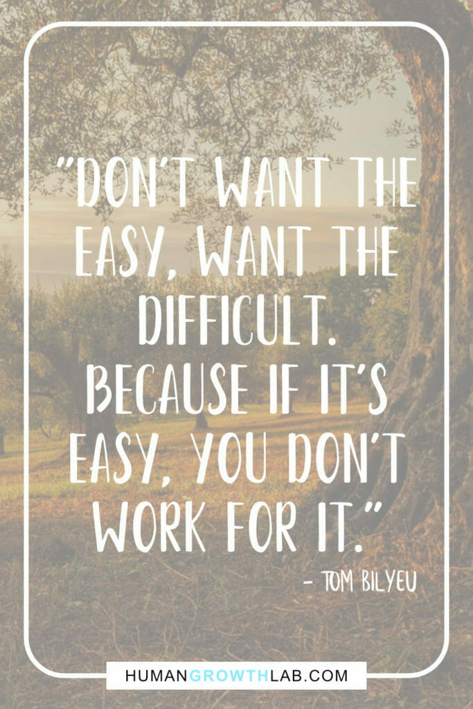"""Tom Bilyeu quote on mindset and wanting the difficult - """"Don't want theeasy, want thedifficult.Because if it'seasy, you don'twork for it."""""""