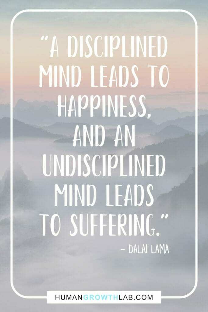 """Dalai Lama self discipline quote - """"A disciplined mind leads to happiness, and an undisciplined mind leads to suffering."""""""