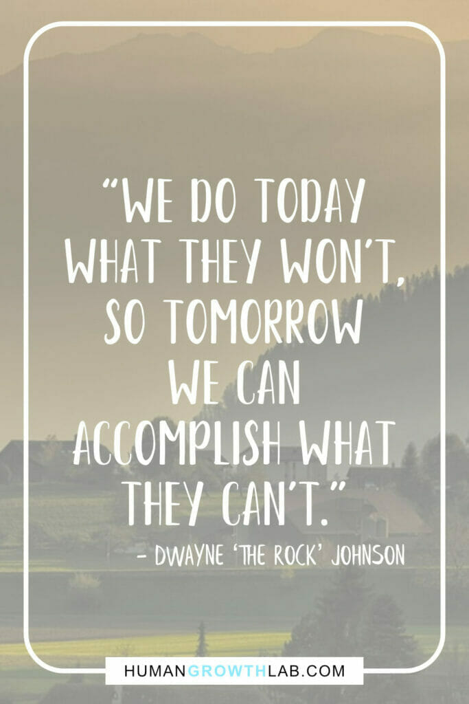 """Dwayne The Rock Johnson self-discipline quote - """"We do today what they won't, so tomorrow we can accomplish what they can't."""""""