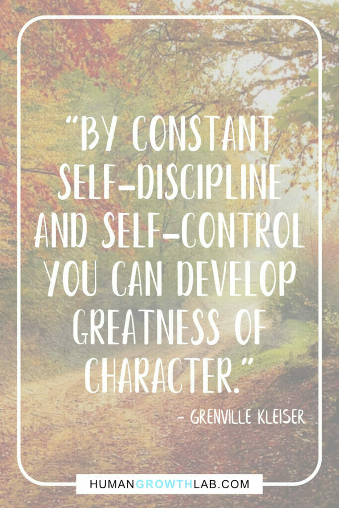 """Grenville Kleiser quote about self discipline - """"By constant self-discipline and self-control you can develop greatness of character."""""""