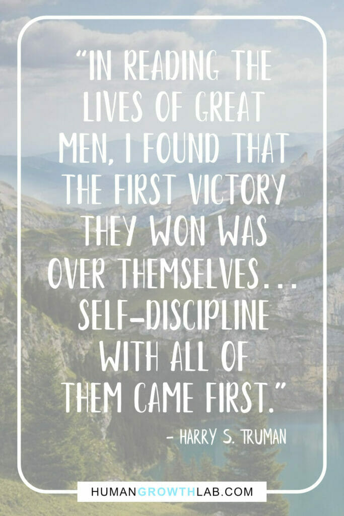 """Harry S Truman self discipline quote - """"In reading the lives of great men, I found that the first victory they won was over themselves… self-discipline with all of them came first."""""""