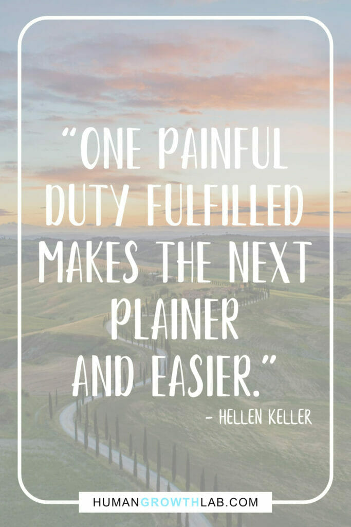 """Hellen Keller quotes about discipline - """"One painful duty fulfilled makes the next plainer and easier."""""""