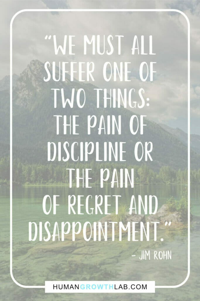 """Jim Rohn quote about self discipline - """"We must all suffer one of two things: the pain of discipline or the pain of regret and disappointment."""""""