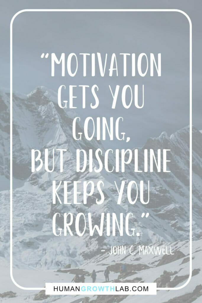 """John C Maxwell self-discipline quote - """"Motivation gets you going, but discipline keeps you growing."""""""
