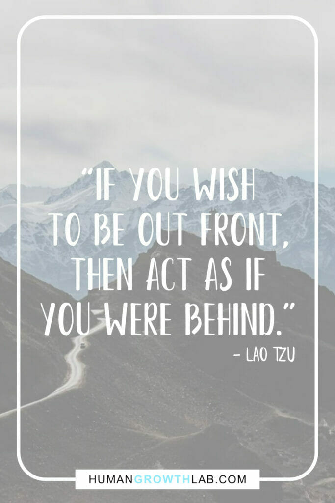 """Lao Tzu self discipline quote - """"If you wish to be out front, then act as if you were behind."""""""