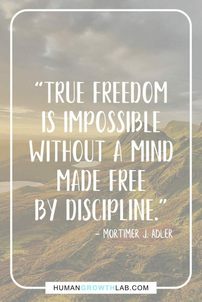 """Mortimer J Adler self-discipline quote - """"True freedom is impossible without a mind made free by discipline."""""""