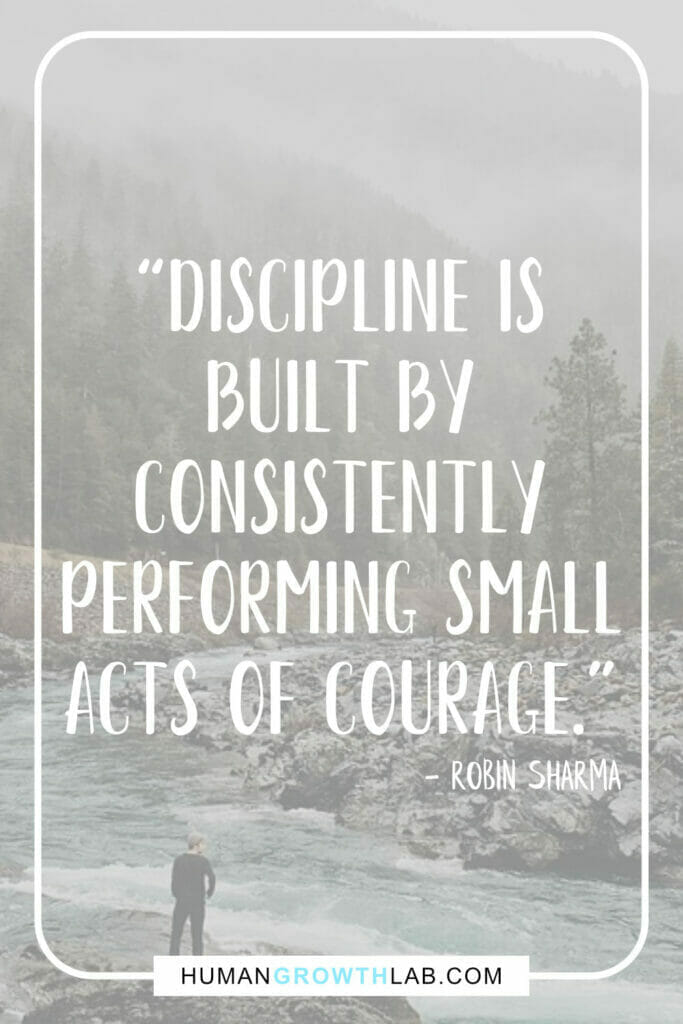 """Robin Sharma self discipline quote - """"Discipline is built by consistently performing small acts of courage."""""""
