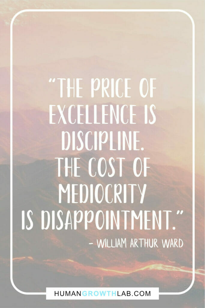 """William Arthur Ward quote on self-discipline - """"The price of excellence is discipline. The cost of mediocrity is disappointment."""""""