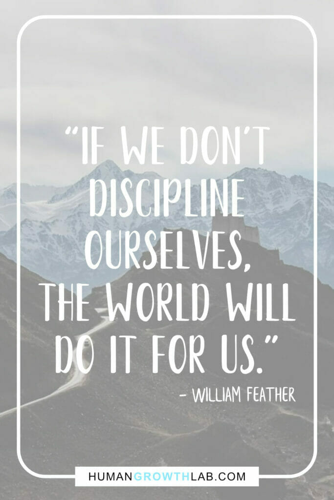 """William Feather quote about self-discipline - """"If we don't discipline ourselves, the world will do it for us."""""""
