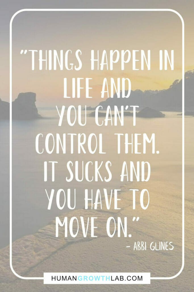 """Abbi Glines quotes on life sucks - """"Things happen in life and you can't control them. It sucks and you have to move on."""""""